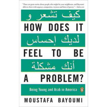How Does It Feel to Be a Problem?: Being Young and Arab in America by Moustafa Bayoumi, 9780143115410