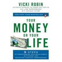Your Money Or Your Life: 9 Steps to Transforming Your Relationship with Money and Achieving Financial Independence: Revised and Updated for the 21st Century by Vicki Robin, 9780143115762