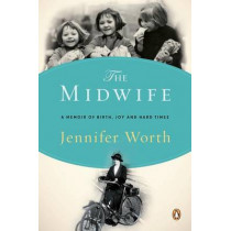 The Midwife: A Memoir of Birth, Joy, and Hard Times by Jennifer Worth, 9780143116233