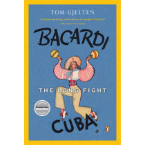 Bacardi And The Long Fight For Cuba by Tom Gjelten, 9780143116325