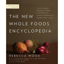 The New Whole Foods Encyclopedia: A Comprehensive Resource for Healthy Eating by Rebecca Wood, 9780143117438