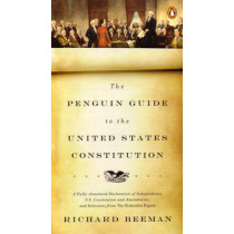 The Penguin Guide to the United States Constitution: A Fully Annotated Declaration of Independence, U.S. Constitution and Amendments,  and Selections from The Federalist Papers by Richard Beeman, 9780143118107