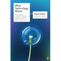 What Technology Wants by Kevin Kelly, 9780143120179