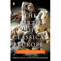 The Birth of Classical Europe: A History from Troy to Augustine by Simon Price, 9780143120452