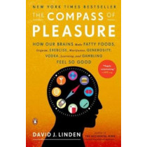 The Compass of Pleasure: How Our Brains Make Fatty Foods, Orgasm, Exercise, Marijuana, Generosity, Vodka, Learning, and Gambling Feel So Good by Professor David J Linden, 9780143120759
