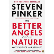 The Better Angels of Our Nature: Why Violence Has Declined by Steven Pinker, 9780143122012