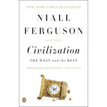 Civilization: The West and the Rest by Niall Ferguson, 9780143122067