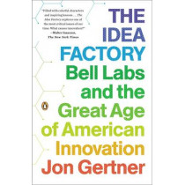 The Idea Factory: Bell Labs and the Great Age of American Innovation by Jon Gertner, 9780143122791