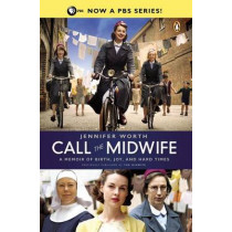 Call the Midwife: A Memoir of Birth, Joy, and Hard Times by Jennifer Worth, 9780143123255