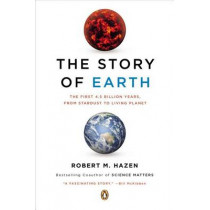 The Story of Earth: The First 4.5 Billion Years, from Stardust to Living Planet by Robert M Hazen, 9780143123644