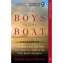 The Boys in the Boat: Nine Americans and Their Epic Quest for Gold at the 1936 Berlin Olympics by Daniel James Brown, 9780143125471