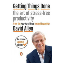Getting Things Done: The Art of Stress-Free Productivity by David Allen, 9780143126560