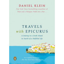 Travels with Epicurus: A Journey to a Greek Island in Search of a Fulfilled Life by Legal Officer Daniel Klein, 9780143126621