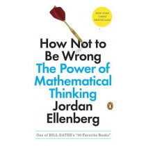 How Not to Be Wrong: The Power of Mathematical Thinking by Jordan Ellenberg, 9780143127536