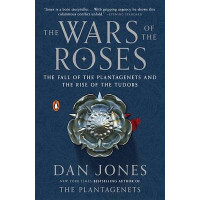 The Wars of the Roses: The Fall of the Plantagenets and the Rise of the Tudors by Dan Jones, 9780143127888