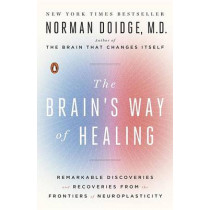The Brain's Way of Healing: Remarkable Discoveries and Recoveries from the Frontiers of Neuroplasticity by Norman Doidge, 9780143128373