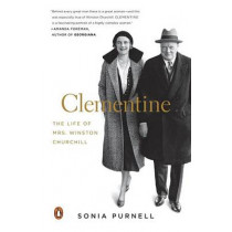 Clementine: The Life of Mrs. Winston Churchill by Sonia Purnell, 9780143128915