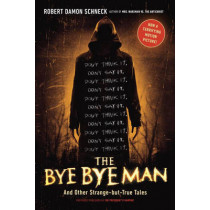The Bye Bye Man: And Other Strange-but-True Tales by Robert Damon Schneck, 9780143129721