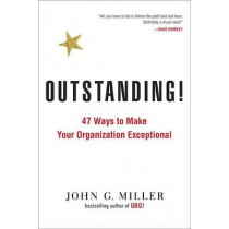 Outstanding!: 47 Ways to Make Your Organization Exceptional by John G. Miller, 9780143129929
