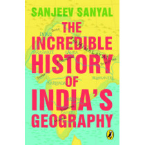 The Incredible History of India'a Geography by Sanjeev Sanyal, 9780143333661