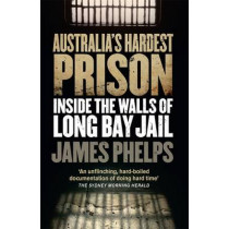 Australia's Hardest Prison: Inside the Walls of Long Bay Jail by James Phelps, 9780143780793