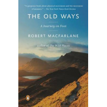 The Old Ways: A Journey on Foot by Robert MacFarlane, 9780147509796