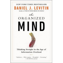 The Organized Mind: Thinking Straight in the Age of Information Overload by Professor Daniel J Levitin, 9780147516312