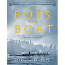 The Boys in the Boat (Young Readers Adaptation): The True Story of an American Team's Epic Journey to Win Gold at the 1936 Olympics by Daniel James Brown, 9780147516855