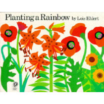 Planting a Rainbow by Lois Ehlert, 9780152626105