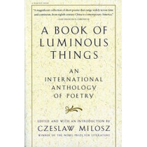 A Book of Luminous Things: An International Anthology of Poetry by Czeslaw Milosz, 9780156005746