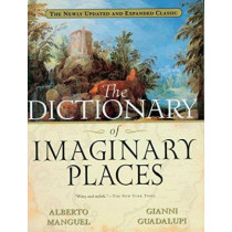 The Dictionary of Imaginary Places: The Newly Updated and Expanded Classic by Alberto Manguel, 9780156008723