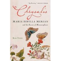 Chrysalis: Maria Sibylla Merian and the Secrets of Metamorphosis by Kim Todd, 9780156032995