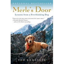 Merle's Door: Lessons from a Freethinking Dog by Ted Kerasote, 9780156034500