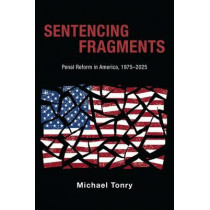 Sentencing Fragments: Penal Reform in America, 1975-2025 by Michael Tonry, 9780190204686