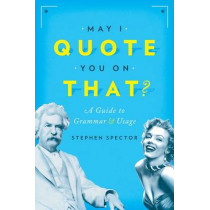 May I Quote You on That?: A Guide to Grammar and Usage by Stephen Spector, 9780190215286