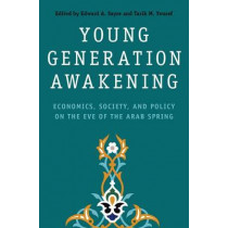 Young Generation Awakening: Economics, Society, and Policy on the Eve of the Arab Spring by Edward A. Sayre, 9780190224615