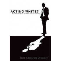 Acting White?: Rethinking Race in Post-Racial America by Devon W. Carbado, 9780190229214