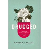 Drugged: The Science and Culture Behind Psychotropic Drugs by Richard J. Miller, 9780190235956
