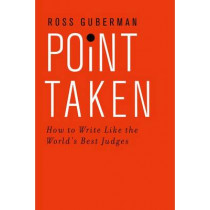 Point Taken: How To Write Like the World's Best Judges by Ross Guberman, 9780190268589