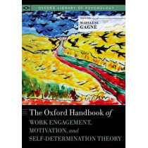 The Oxford Handbook of Work Engagement, Motivation, and Self-Determination Theory by Marylene Gagne, 9780190276997