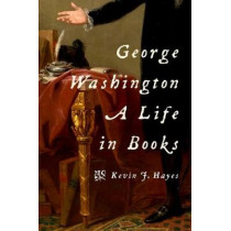 George Washington: A Life in Books by Kevin J. Hayes, 9780190456672