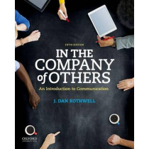 In the Company of Others: An Introduction to Communication by J. Dan Rothwell, 9780190457426