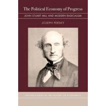 The Political Economy of Progress: John Stuart Mill and Modern Radicalism by Joseph Persky, 9780190460631