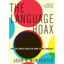 The Language Hoax by John H. McWhorter, 9780190468897