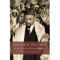Chosen People: The Rise of American Black Israelite Religions by Jacob S. Dorman, 9780190490096