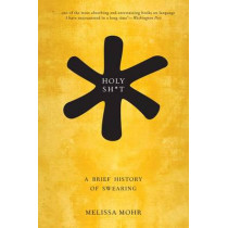Holy Sh*t: A Brief History of Swearing by Melissa Mohr, 9780190491680