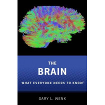 The Brain: What Everyone Needs To Know (R) by Gary Lee Wenk, 9780190603397