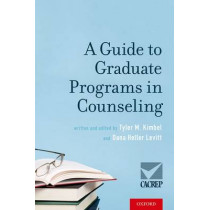 A Guide to Graduate Programs in Counseling by Tyler M. Kimbel, 9780190603724