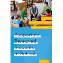 Supporting Bereaved Students at School by Jacqueline A. Brown, 9780190606893