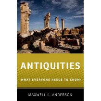 Antiquities: What Everyone Needs to Know (R) by Maxwell L. Anderson, 9780190614935